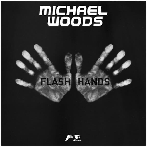 Michael Woods – Flash Hands (Extended Radio Edit)Michael Woods Flash Hands