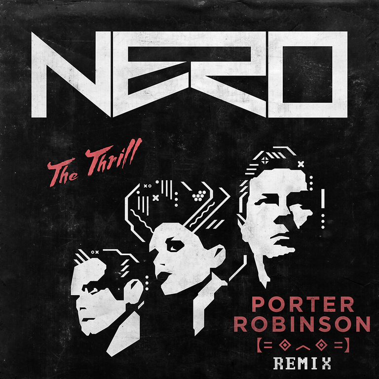 Nero – The Thrill (Porter Robinson Remix)Unnamed
