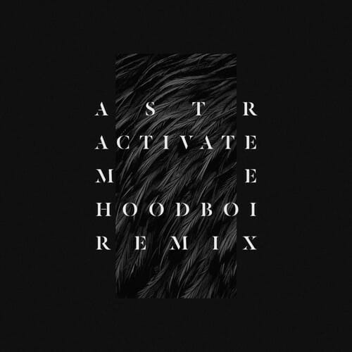 ASTR – Activate Me (Hoodboi Remix)ASTR Hoodboi Remi Activate Me