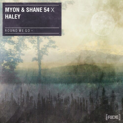 Myon & Shane 54 with Haley – Round We Go (Original Mix)Round We Go Myon Shane 54