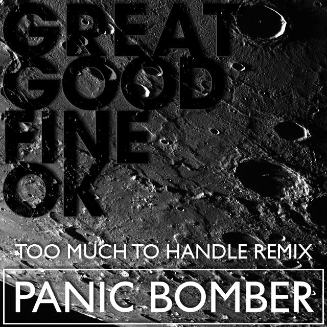 Great Good Fine Ok – Too Much To Handle (Panic Bomber Remix)Panicbomber