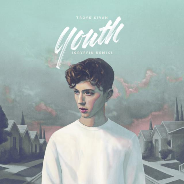 Troye Sivan – YOUTH (Gryffin Remix)Troye Sivan Youth Gryffin Remi