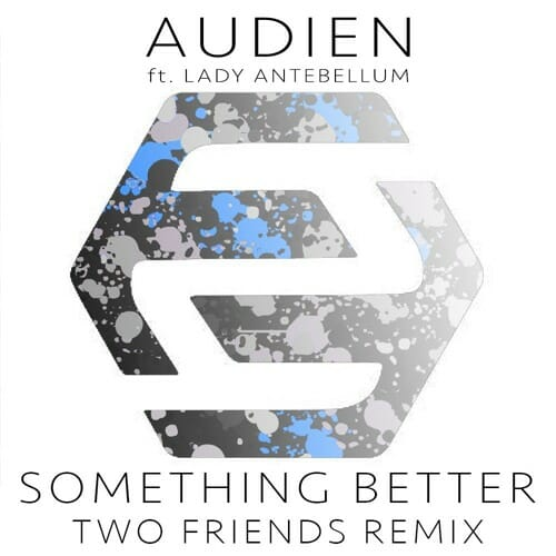 Audien ft. Lady Antebellum – Something Better (Two Friends Remix) [Free Download]Audien Something Better Two Friends Remi