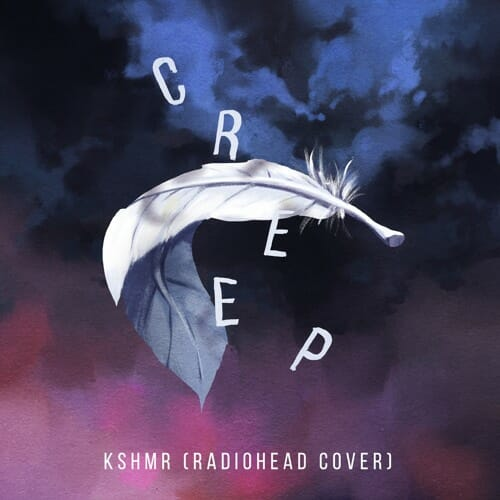 Listen to KSHMR's cover of 'Creep' by RadioheadCreep