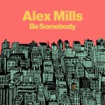 Watch Alex Mills' official music video for 'Be Somebody'Ale Mills Be Somebody
