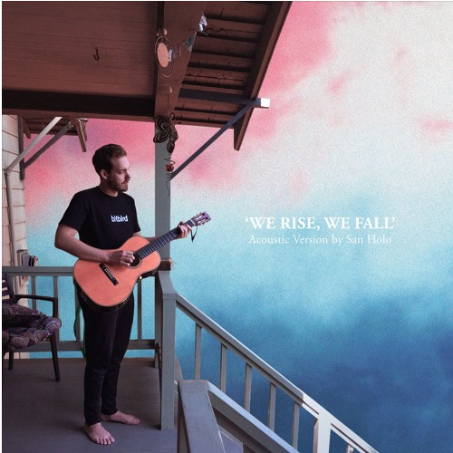 San Holo – We Rise (Acoustic Version)San Holo Acoustic