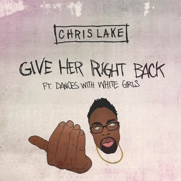 Chris Lake – Give Her Right Back ft. Dances With White GirlsChris Lake Give Her Right Back