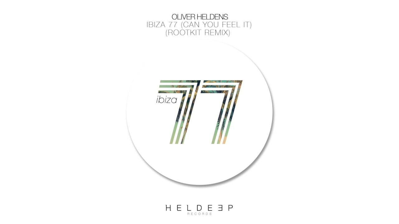 Oliver Heldens – Ibiza 77 (Can You Feel It) [Rootkit Remix]Oliver Heldens Rootkit Can You Feel It