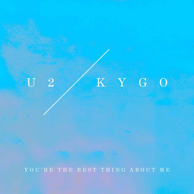 [LISTEN] The much-anticipated Kygo-U2 collab is finally hereU2 Kygo Youre The Best Thing About Me U2