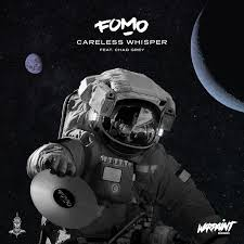 FOMO – Careless Whisper ft Chad GreyFomo