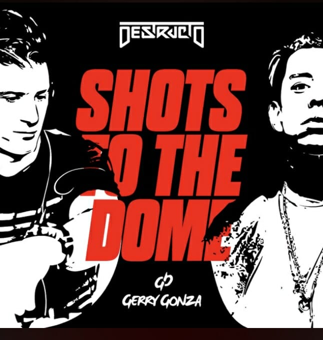 Destructo – Shots To The Dome ft Gerry Gonza7F9785B3 5838 4995 AE5D 9E90ACAE667B