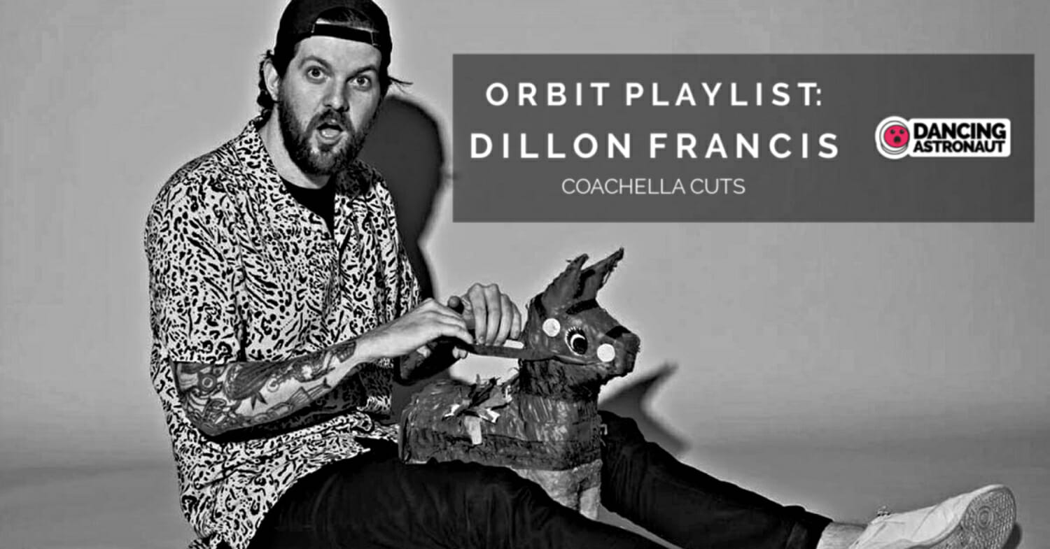 Dillon Francis curates choice electronic cuts for new Orbit playlist ahead of Coachella 2019 performance [Stream]Dillon Francis Orbit 1