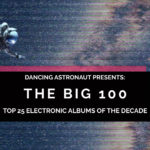 Dancing Astronaut's BIG 100—Top 25 Electronic Albums of the DecadeAlbums Of The Decade